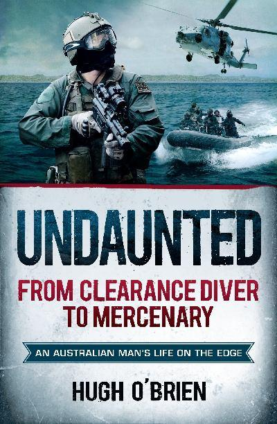 undaunted-from-clearance-diver-to-mercenary-an-australian-mans-life-on-the-edge